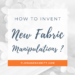 How to Invent new fabric manipulations