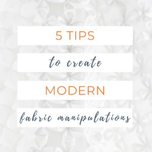 5 tips to create modern fabric manipulation