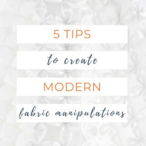 5 tips to create modern fabric manipulation